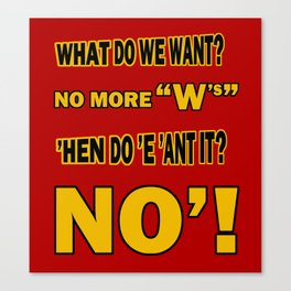 WHAT DO WE WANT? Canvas Print