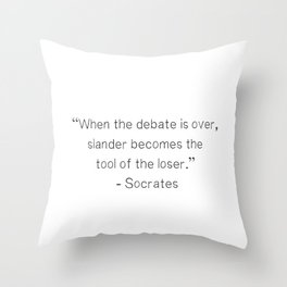 """""""When the debate is over, slander becomes the tool of the loser.""""  ― Socrates Throw Pillow"""