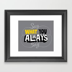 Say What You Always Say Framed Art Print