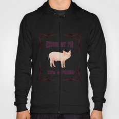 Excuse my Pig , hes a friend  Hoody