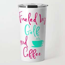 Fueled by Golf and Coffee Fun Golfer Fun Quote Travel Mug