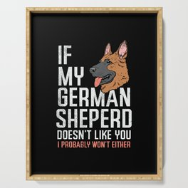 If My German Shepherd Doesn't Like You I Probably Won't Either Serving Tray