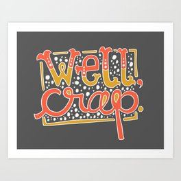 Well Crap Handlettered Humorous Wall Art Print Art Print