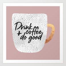 Drink coffee and do good 2 Art Print
