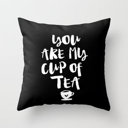 You Are My Cup of Tea black and white modern typographic quote poster canvas wall art home decor Throw Pillow