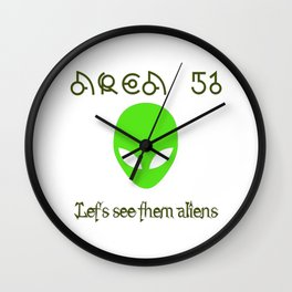 Area 51 Let's see them aliens Wall Clock