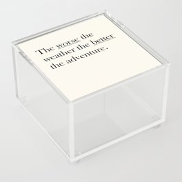 The worse the weather the better the adventure (Quote) Acrylic Box