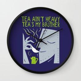 Tea Ain't Heavy, Tea's My Brother Wall Clock