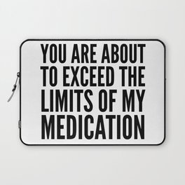 You Are About to Exceed the Limits of My Medication Laptop Sleeve