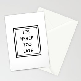 never too late Stationery Cards