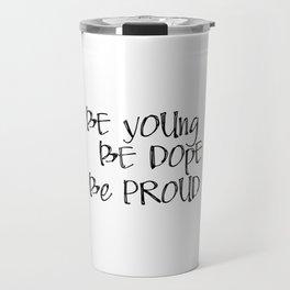 Be Young. Be Dope. Be Proud. PRINTABLE Greeting Card, Lana Del Ray Travel Mug