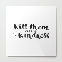Black and White Brushstroke Kill Them With Kindess  Metal Print