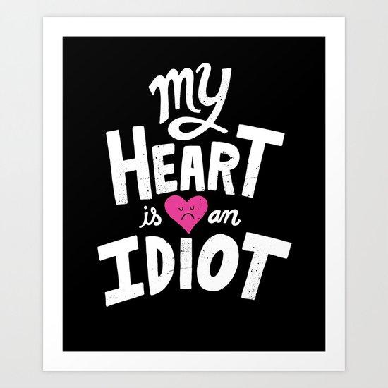 My Heart Is An Idiot Art Print