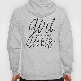 Girl, you'll make it big typography Hoody