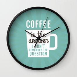 Coffee Is The Answer Wall Clock