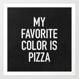 My Favorite Color is Pizza Art Print