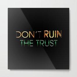 Don't ruin the trust Metal Print