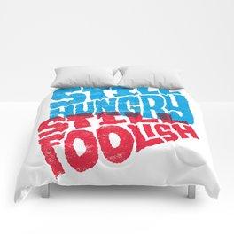 Still Hungry, Still Foolish Comforters