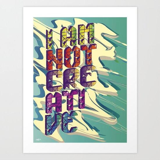 I AM NOT CREATIVE Art Print
