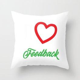 Funny Feedback Tshirt Designs I love Feedback Throw Pillow