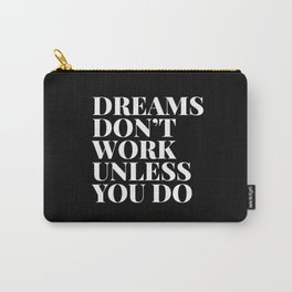 Dreams don't work unless you do - black & white typography Carry-All Pouch