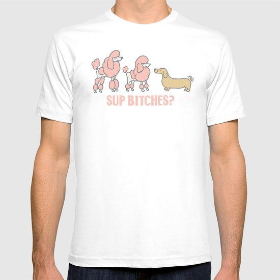 Sup Bitches? (color 2) T-shirt