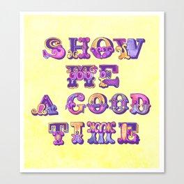 Show Me A Good Time Canvas Print