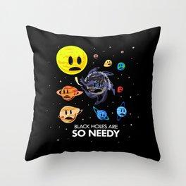 Black Holes Are So Needy Throw Pillow