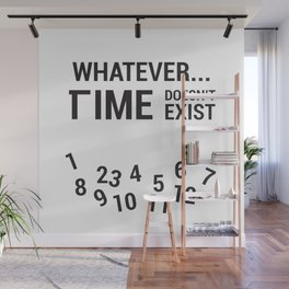 Whatever... Time doesn't exist Wall Mural