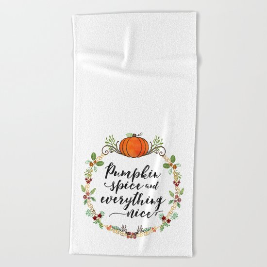 Pumpkin Spice and Everything Nice Beach Towel