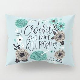 I Crochet So I Don't Kill People Pillow Sham