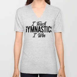Gymnastics Coach I Teach Gymnastics I Win Unisex V-Neck