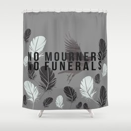 """No Mourners No Funerals"" Six of Crows by Leigh Bardugo Shower Curtain"