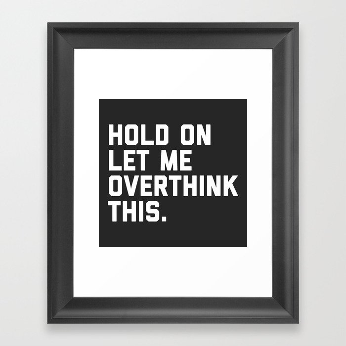 3944e8f04 Overthink This Funny Quote Framed Art Print by envyart | Society6