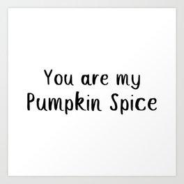 You Are My Pumpkin Spice Art Print