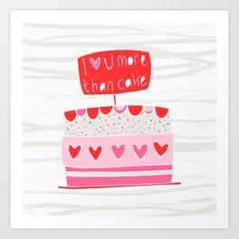 Love you more than cake Art Print