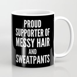 PROUD SUPPORTER OF MESSY HAIR AND SWEATPANTS (Black & White) Coffee Mug
