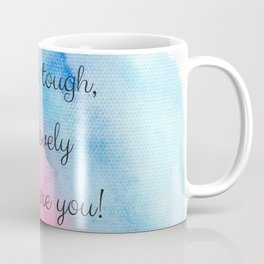 Life is tough my lovely, but so are you! Coffee Mug
