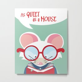 As Quiet as a Mouse (Bookworm / Student) Metal Print