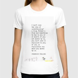"Fellini quote. I don't like the idea of ""understanding"" a film.  T-shirt"
