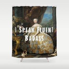 I Speak Fluent Badass Shower Curtain
