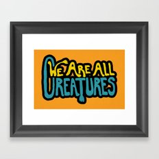 We Are All Creatures Framed Art Print