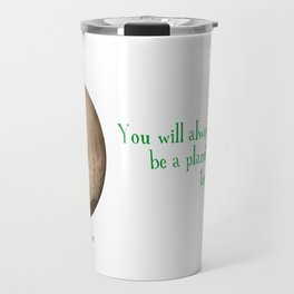 Pluto - You Will Always Be a Planet To Me Travel Mug