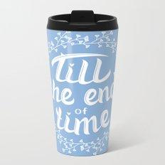 Till the end of time Metal Travel Mug
