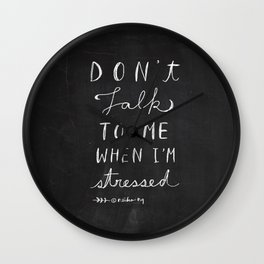 Quote, Do not talk to me when Iam stressed Wall Clock
