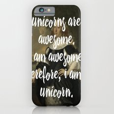 unicorns are awesome. i am awesome. therefore, i am a unicorn. Slim Case iPhone 6s