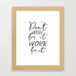 Don't Wish For It Work For It,Inspirational Art,Motivational Quote,Office Sign,Success Quote Framed Art Print