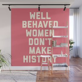 Well Behaved Women Feminist Quote Wall Mural