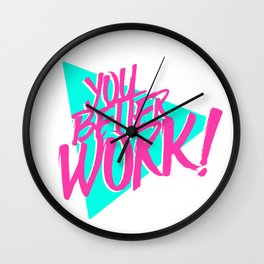 YOU BETTER WORK Wall Clock