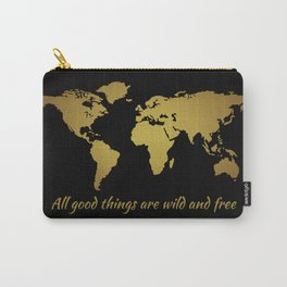 All Good Things are Wild and Free Carry-All Pouch
